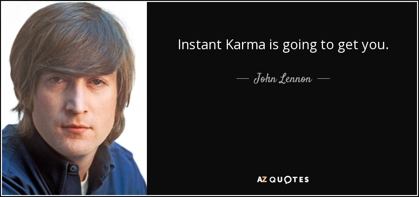quote-instant-karma-is-going-to-get-you-john-lennon-99-6-0674